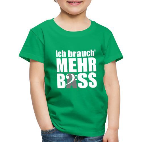 Ich brauch mehr Bass (white on black) - Kinder Premium T-Shirt