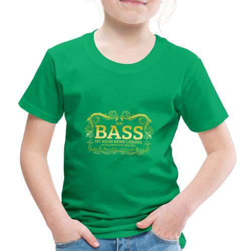 Ein Bass ist auch keine Lösung, es sollten schon.. - Kinder Premium T-Shirt