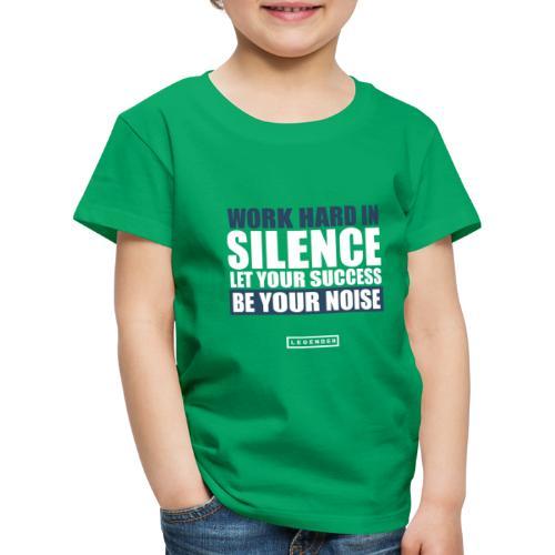 work hard silence - Kinder Premium T-Shirt