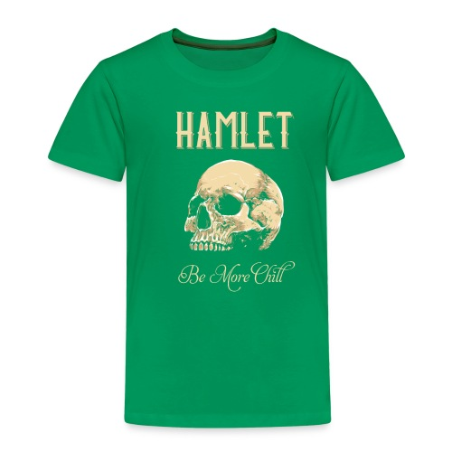 Hamlet Be More Chill graphic | Funny print Quotes - Kids' Premium T-Shirt