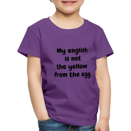 My english is not the yellow from the egg. - Kinder Premium T-Shirt