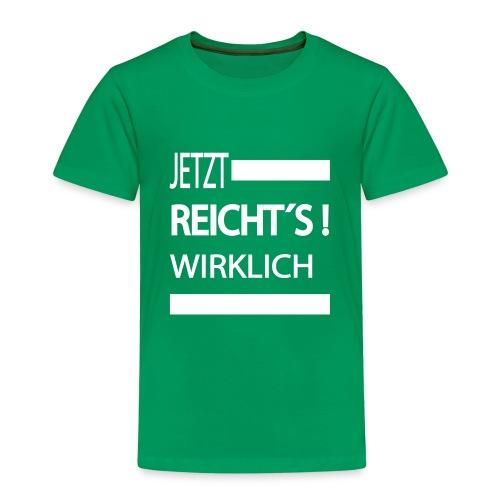 Jetzt Reichts , Sprüche Shirt, Meinungsfreiheit - Kinder Premium T-Shirt