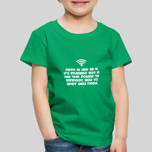 Faith is like Wi Fi it s invisible but has Power - Kinder Premium T-Shirt