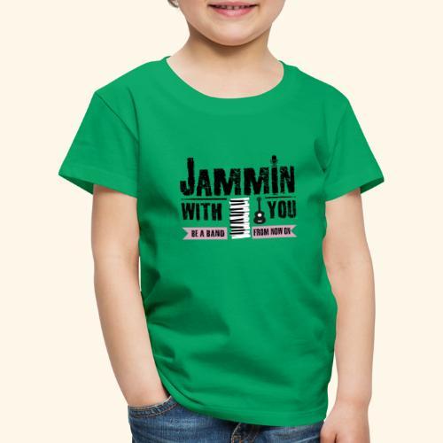 Jammin with you music - Kinder Premium T-Shirt