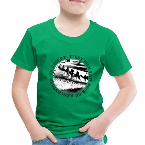 Un désert,c'est bien fait pour se rencontrer - T-shirt Premium Enfant