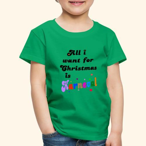 All i want for christmas is Karneval - Kinder Premium T-Shirt