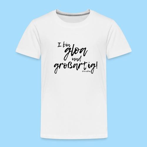 Gloa und großartig - Kinder Premium T-Shirt