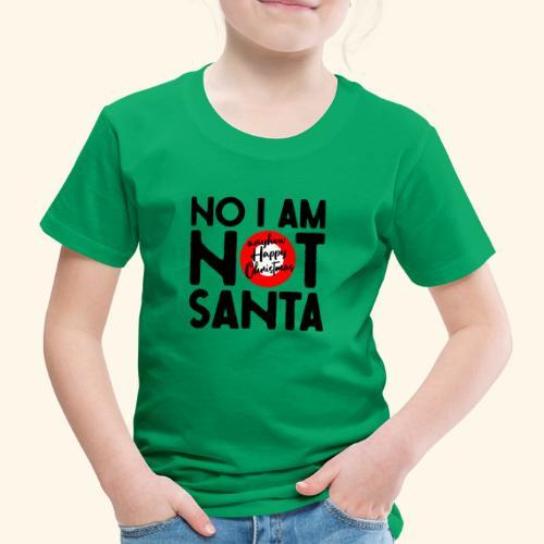 no i am not Santa - Kinder Premium T-Shirt