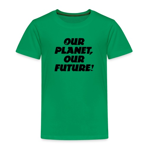 Our Planet our future! - Kinder Premium T-Shirt