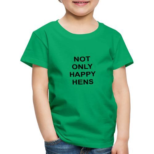 notonlyhappyhens - Kinder Premium T-Shirt