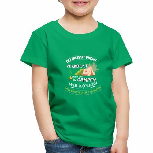 Camping verrückt - wir können dich trainieren - Kinder Premium T-Shirt
