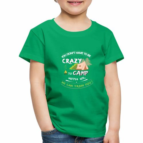 Crazy Campers - We can train you - Kinder Premium T-Shirt