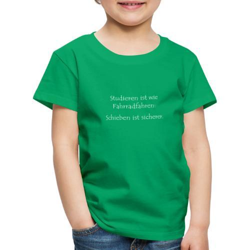 Studium wie Fahrradfahren: Schieben ist sicherer - Kinder Premium T-Shirt