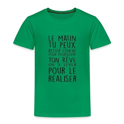 Le Matin Tu Peux Rester Couché Pour Poursuivre... - T-shirt Premium Enfant