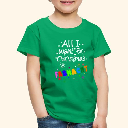 All i want for Christmas is Fasnacht - Kinder Premium T-Shirt