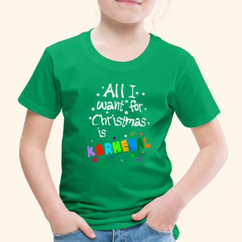 All I want for Christmas is Karneval - Kinder Premium T-Shirt