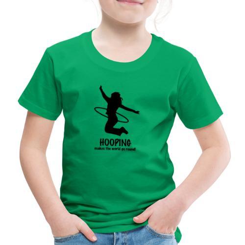 Hooping makes the world go round! - Kinder Premium T-Shirt