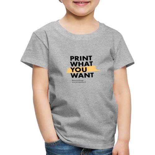 Print what you want - Maglietta Premium per bambini