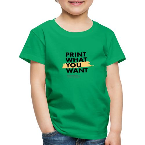 Print what you want - Maglietta Premium per bambini
