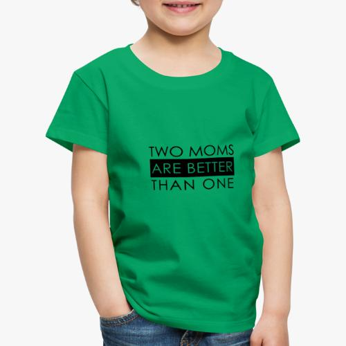 two moms are better than one - Kinder Premium T-Shirt