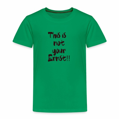 This is not your Ernst - Kinder Premium T-Shirt