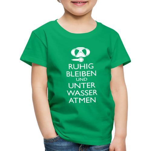 Ruhig bleiben und unter Wasser atmen - Kinder Premium T-Shirt