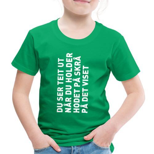 Du ser teit ut... - Premium T-skjorte for barn