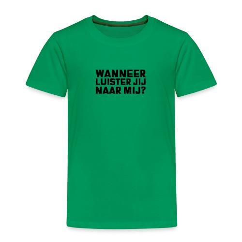 WANNEER LUISTER JIJ NAAR MIJ - Kinderen Premium T-shirt