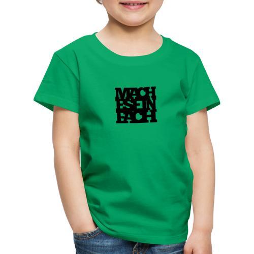 Mach es einfach - Kinder Premium T-Shirt