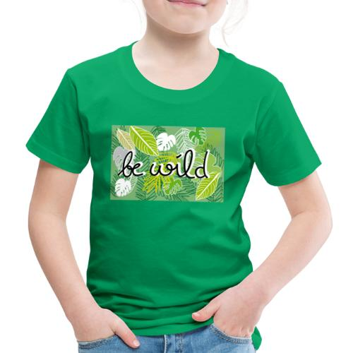 Be Wild - Palm - Flora - Kinder Premium T-Shirt