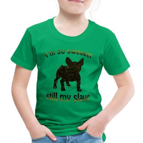 I am so sweet still my slave - T-shirt Premium Enfant