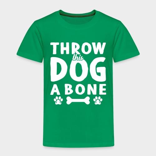 THROW THIS DOG A BONE - Kinder Premium T-Shirt