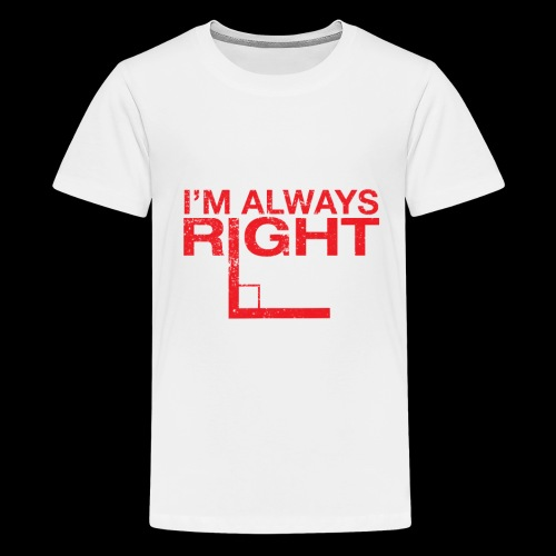 I´m always right - Geschenkidee - Teenager Premium T-Shirt