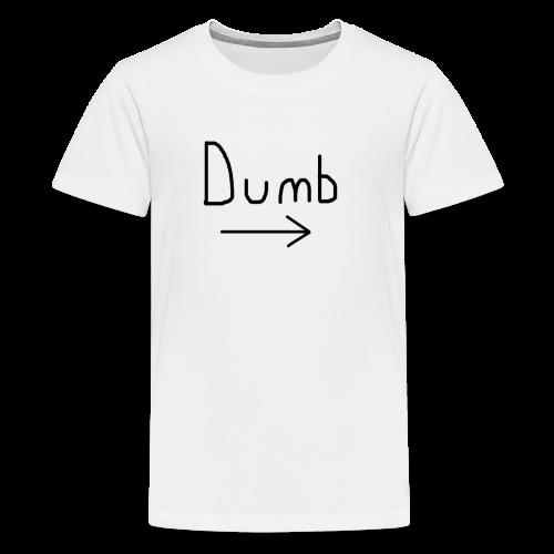 Dumb -> T-shirt - Teenage Premium T-Shirt