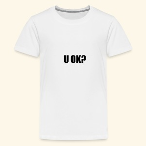 U OK? - Teenage Premium T-Shirt