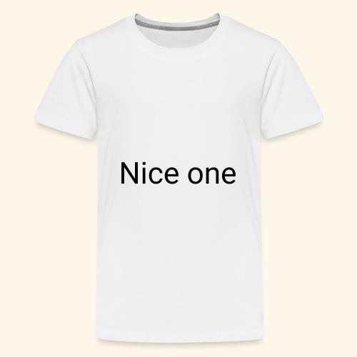Nice one Aufdruck - Teenager Premium T-Shirt