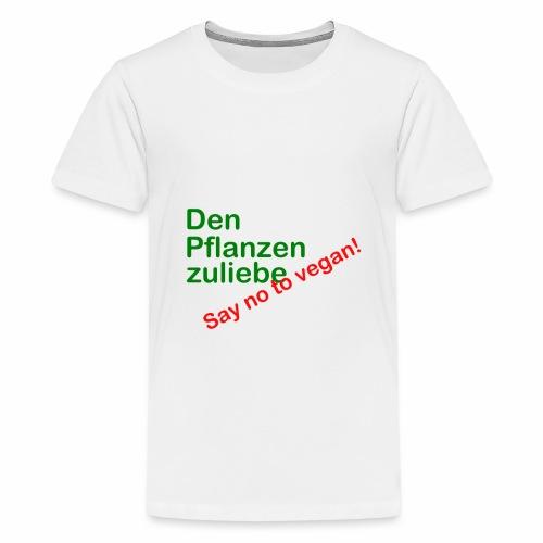 Den Pflanzen zuliebe - Teenager Premium T-Shirt