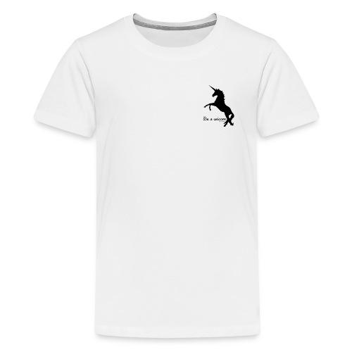 Be a unicorn - Teenager Premium T-Shirt