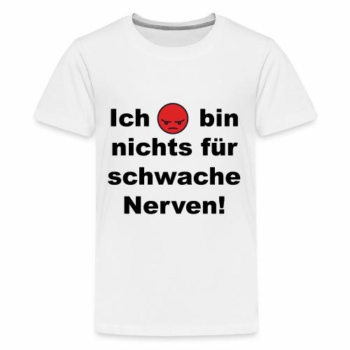 Ich bin nichts für schwache Nerven - Teenager Premium T-Shirt