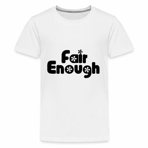 Fair Enough - Teenage Premium T-Shirt