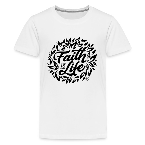 Faith is Life - Teenager Premium T-Shirt