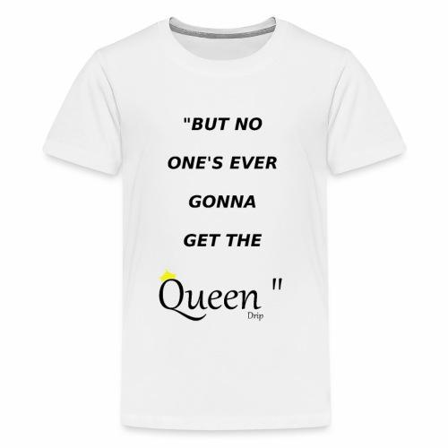 DRIP QUEEN EDITION - Teenage Premium T-Shirt