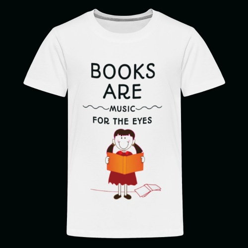 Books are music for the eyes - Teenager Premium T-Shirt