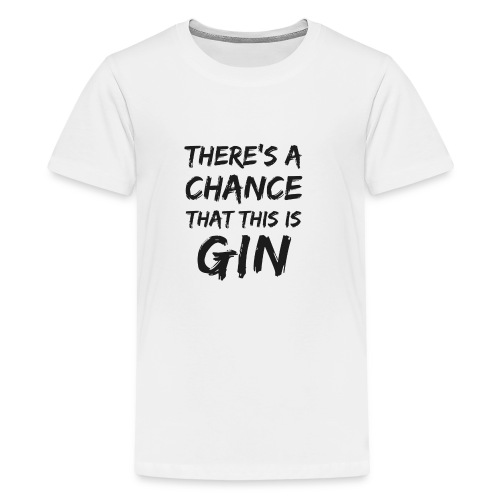GIN | There's a Chance - Teenager Premium T-Shirt