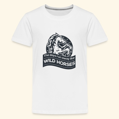 The days run away like wild horses - Teenager Premium T-Shirt
