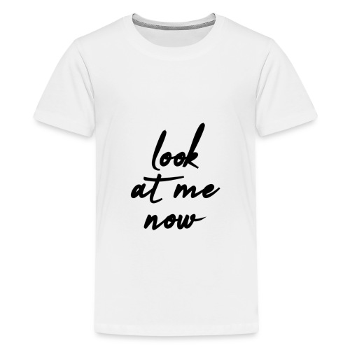 look at me now - Teenager Premium T-Shirt