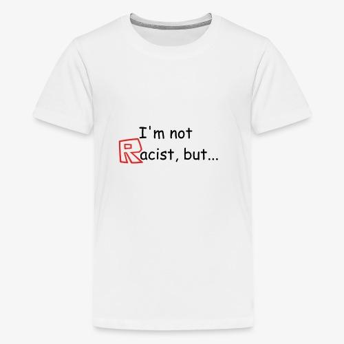 I'm Not Racist But...   Plain Black - Teenage Premium T-Shirt