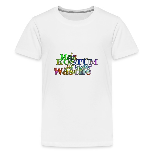 Mein Kostüm Ist In Der Wäsche - Teenager Premium T-Shirt