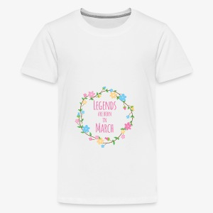 Legends are born in March - Teenage Premium T-Shirt