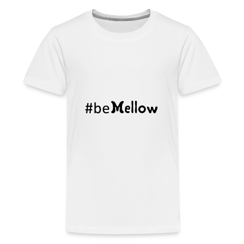 be mellow / hashtag bemellow - schwarz - Teenager Premium T-Shirt